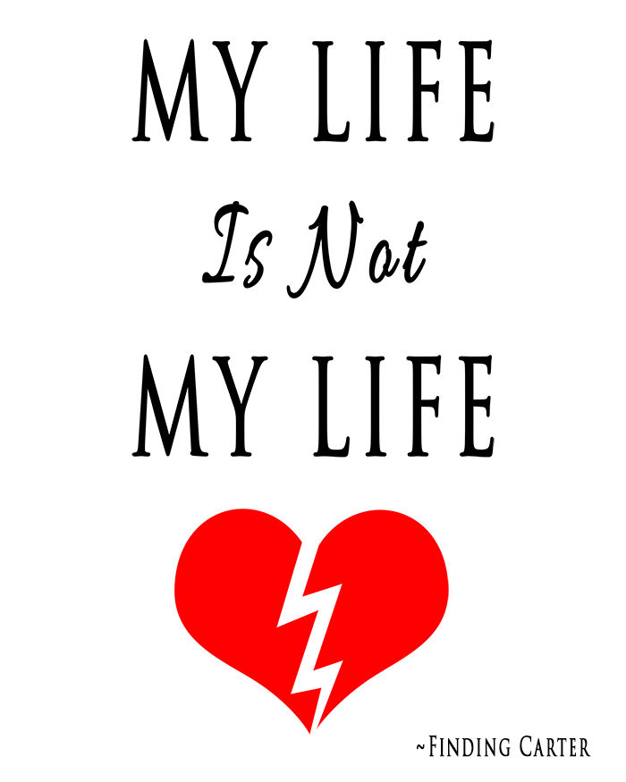"Finding Carter ""My Life Is Not My Life"" Quote - Free Printable Wall Art"