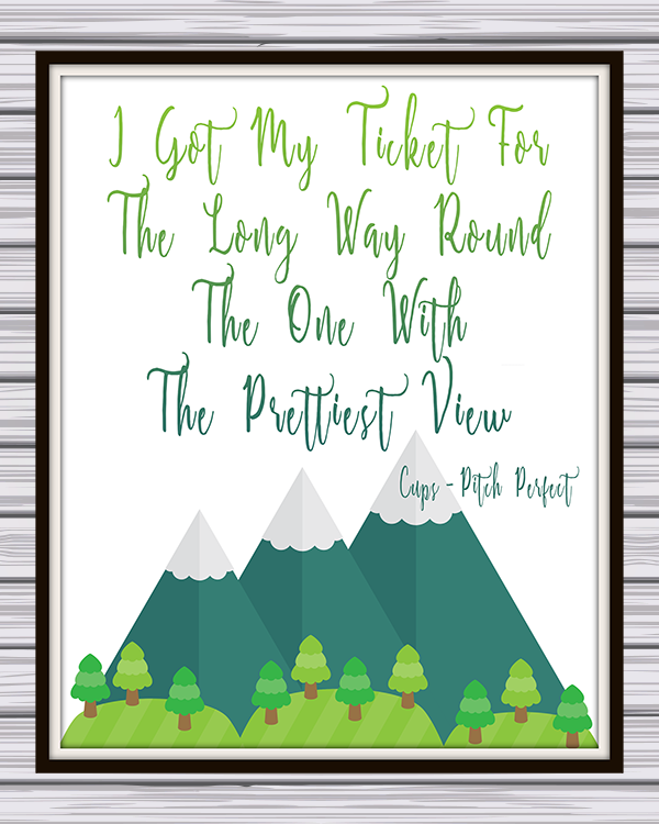 "Pitch Perfect's The Cup Song ""I Got My Ticket For The Long Way Round The One With The Prettiest View"" Free Printable Quote"