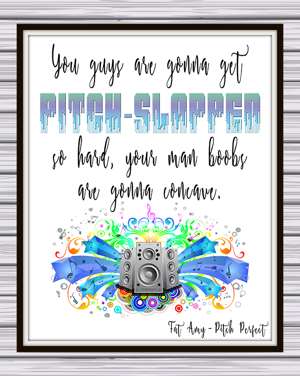 "Pitch Perfect ""You Guys Are Gonna Get Pitched Slapped"" Free Printable Quote"