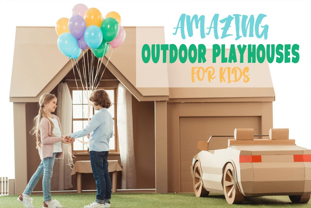 The Most AMAZING And BEST Outdoor Playhouses For Kids That Are Like A Second Home Away From Home Right In Your Backyard